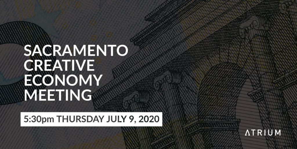 Sacramento Creative Economy Meeting July 11, 2020 - The Atrium