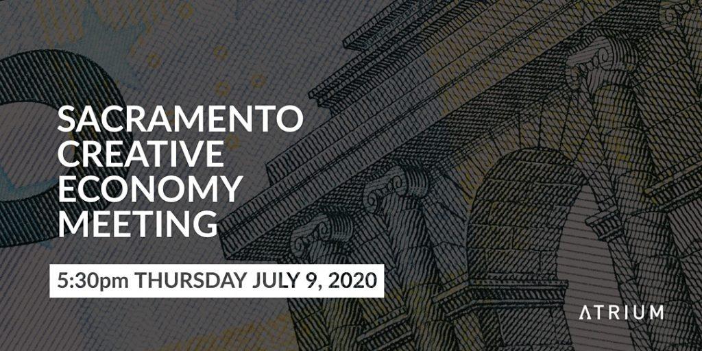 Sacramento Creative Economy Meeting July 09, 2020 - The Atrium